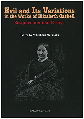 Evil and Its Variations in the Works of Elizabeth Gaskell: Sesquicentennial Essays