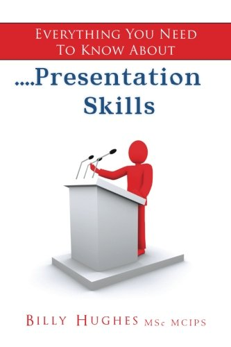 Everything You Need To Know About....Presentation Skills