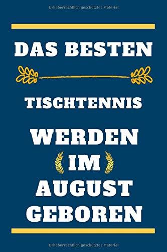 Die besten Tischtennis werden im August geboren: gefüttertes Notizbuch, Geburtstagsgeschenk für Tischtennis , Geschenk für Tischtennis August im ... im August geboren, 110 Seiten (6 x 9) Zoll