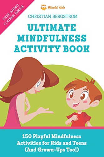 Book: Ultimate Mindfulness Activity Book - 150 Playful Mindfulness Activities for Kids and Teens (and Grown-Ups too!) by Christian Bergstrom
