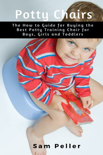 Potty Chair: The How to Guide for Buying the Best Potty Training Chair for Boys, Girls and Toddlers
