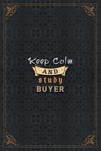 Buyer Notebook Planner - Keep Calm And Study Buyer Job Title Working Cover To Do List Journal: Home Budget, Work List, 5.24 x 22.86 cm, 6x9 inch, To ... Daily Journal, Over 110 Pages, A5, Journal