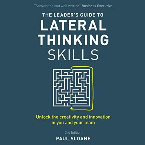 The Leader's Guide to Lateral Thinking Skills, 3rd Edition audiobook cover art