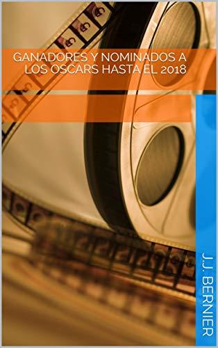 Ganadores y Nominados a los Oscars Hasta el 2018