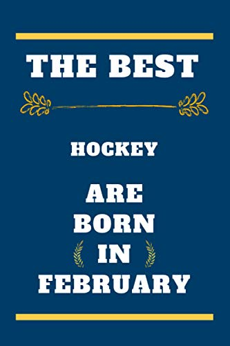 The Best Hockey are born in February: lined notebook , birthday gift for Hockey player , gift for Hockey born in February , Hockey born in February , 110 pages ( 6 x 9 ) inches