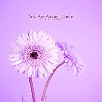 You Are Always There