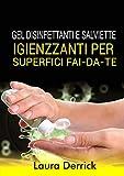 Gel Disinfettaniti e Salviette Igienizzanti Per Superfici Fai-Da-Te: Una guida passo per passo per fare il tuo disinfettante per mani e salviette per superfici