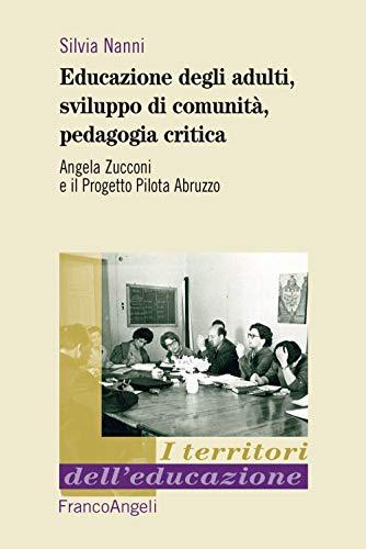 Educazione degli adulti, sviluppo di comunità, pedagogia critica. Angela Zucconi e il Progetto Pilota Abruzzo