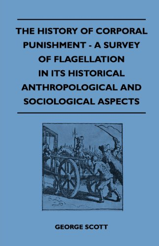 The History of Corporal Punishment - A Survey of Flagellation in Its Historical Anthropological and Sociological Aspects (English Edition)