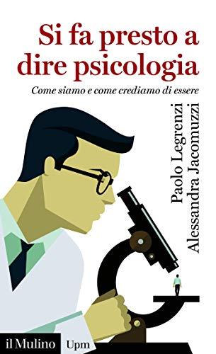 Si fa presto a dire psicologia: Come siamo e come crediamo di essere (Universale paperbacks Il Mulino)