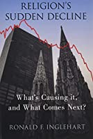 Religion's Sudden Decline: What's Causing It, and What Comes Next?