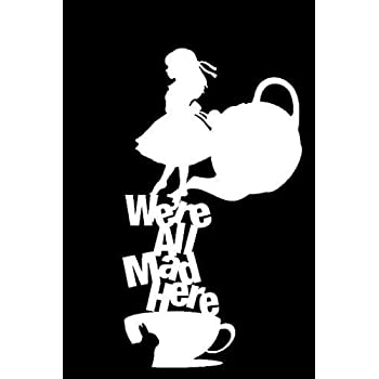 Alice In Wonderland We're All Mad Here Decal Vinyl Sticker|Cars Trucks Vans Walls Laptop| White |5.5 x 3 in|LLI177