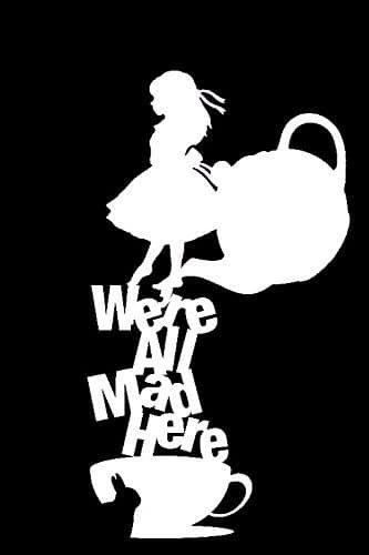 Alice In Wonderland We're All Mad Here Decal Vinyl Sticker|Cars Trucks Vans Walls Laptop| White |5.5 x 3 in|LLI177