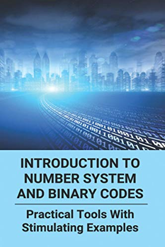 Compare Textbook Prices for Introduction To Number System And Binary Codes: Practical Tools With Stimulating Examples: Learn Binary Code Programming  ISBN 9798727156612 by Franson, Dario