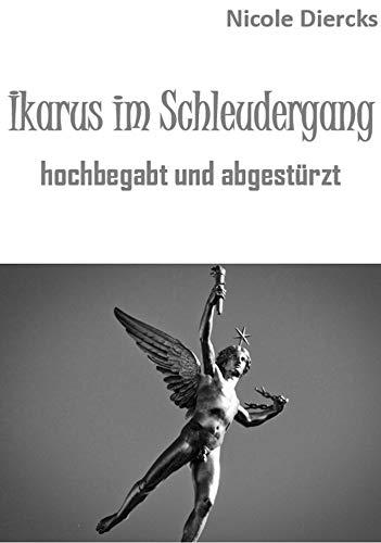 Ikarus im Schleudergang: hochbegabt und abgestürzt