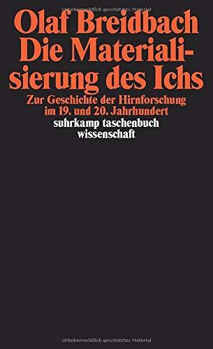Die Materialisierung des Ichs: Zur Geschichte der Hirnforschung im 19. und 20. Jahrhundert (suhrkamp taschenbuch wissenschaft)
