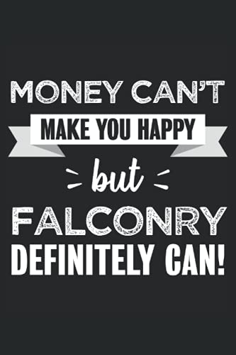 Falconry makes you happy Funny Gift: 6x9 Notes, Diary, Journal 110 Page