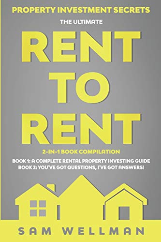 Real Estate Investing Books! - Property Investment Secrets - The Ultimate Rent To Rent 2-in-1 Book Compilation - Book 1: A Complete Rental Property Investing Guide - Book 2: You've ... and Sub-Letting to Build a Passive Income UK