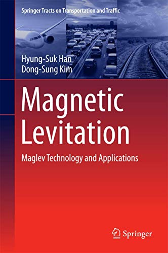 Magnetic Levitation: Maglev Technology and Applications (Springer Tracts on Transportation and Traffic, 13)
