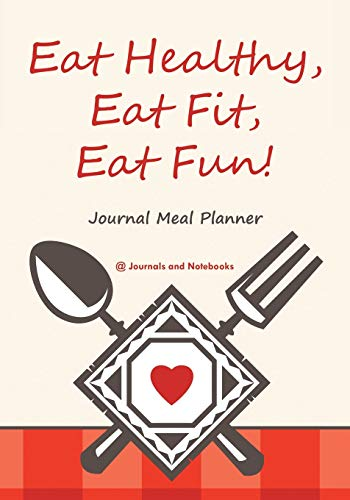 Eat Healthy, Eat Fit, Eat Fun! Journal Meal Planner