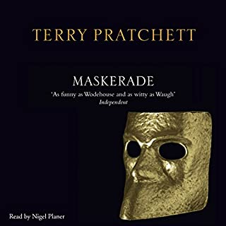 Maskerade                   Written by:                                                                                                                                 Terry Pratchett                               Narrated by:                                                                                                                                 Nigel Planer                      Length: 8 hrs and 43 mins     12 ratings     Overall 4.9