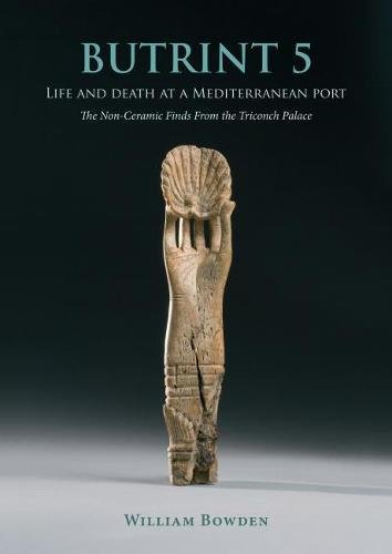 Butrint 5: Life and Death at a Mediterranean Port: The Non-Ceramic Finds from the Triconch Palace (BUTRINT ARCHAEOLOGICAL MONOGRAPHS)