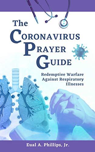 The Coronavirus Prayer Guide: Redemptive Warfare Against Respiratory Illnesses
