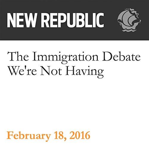 The Immigration Debate We're Not Having audiobook cover art