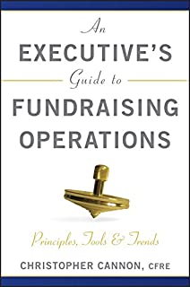 An Executive′s Guide to Fundraising Operations: Principles, Tools, and Trends