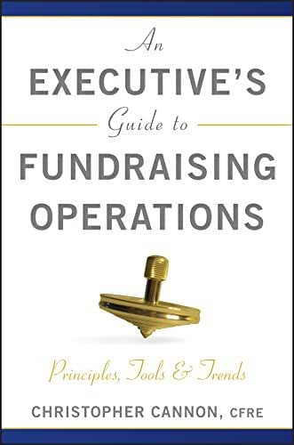 An Executive′s Guide to Fundraising Operations: Principles, Tools and Trends