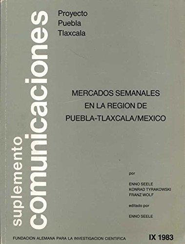 Mercados Semanales en la Region de Puebla-Tlaxcala/Mexico. Suplemento Comunicaciones IX