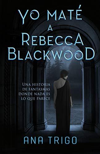 Yo maté a Rebecca Blackwood eBook: Trigo, Ana: Amazon.es: Tienda ...