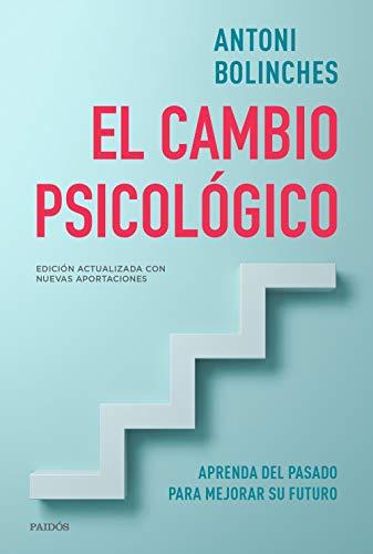 El cambio psicológico: Aprenda del pasado para mejorar su futuro (Divulgación-Autoayuda)