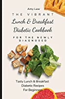 The Vibrant Lunch & Breakfast Diabetic Cookbook For The Newly Diagnosed: Tasty Lunch & Breakfast Diabetic Recipes For Beginners