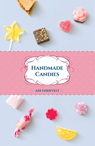 Handmade Candies: Recipes for Homemade Desserts such as: Marshmallow, Fudge, Nougat, Marzipan and Taffies, Put Together in One Yummy Cookbook (Handmade Desserts collection Series 2)