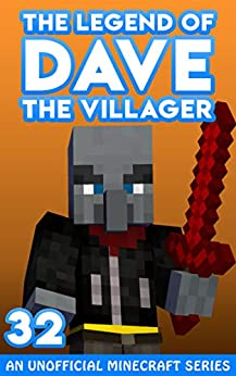 Dave the Villager 32: An Unofficial Minecraft Series (The Legend of Dave the Villager) by [Dave Villager]