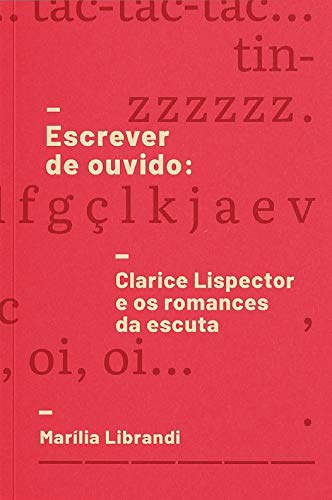 Escrever de Ouvido: Clarice Lispector e os Romances da Escuta