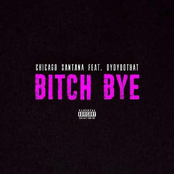 Bitch Bye (feat. Dydy Do That)