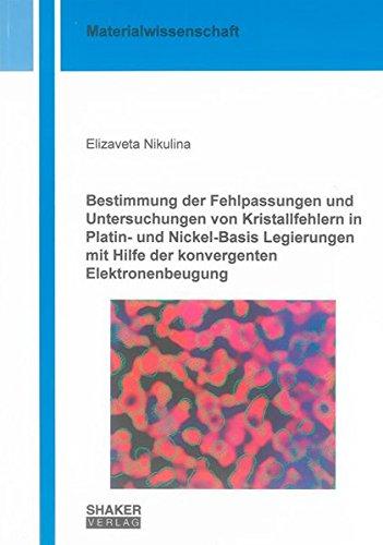 Bestimmung der Fehlpassungen und Untersuchungen von Kristallfehlern in Platin- und Nickel-Basis Legierungen mit Hilfe der konvergenten Elektronenbeugung (Berichte aus der Materialwissenschaft)