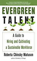 Evergreen Talent: A Guide to Hiring and Cultivating a Sustainable Workforce