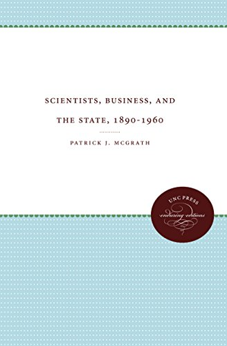 Scientists, Business, and the State, 1890-1960 (Luther H. Hodges Jr. and Luther H. Hodges Sr. Series on Business, Society, and the State)
