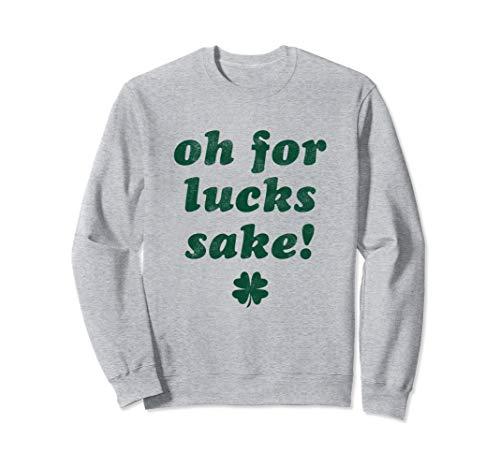 Oh For Lucks Sake Meme Funny Shamrock St Patricks Day Sweatshirt