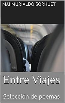 Entre Viajes (Selección de poesías nº 1) (Spanish Edition) by [Mai Murialdo Sorhuet]