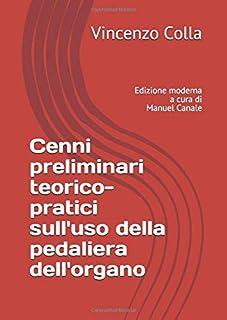 Cenni preliminari teorico-pratici sull'uso della pedaliera dell'organo: Edizione moderna a cura di Manuel Canale
