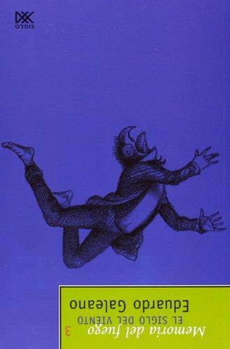 Memoria Del Fuego. 3. El siglo del Viento (Biblioteca Eduardo Galeano)