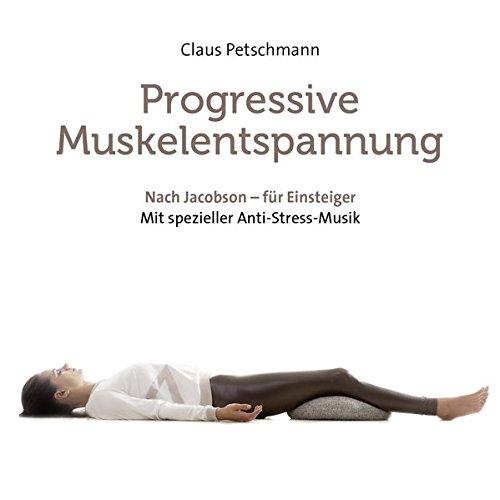 Progressive Muskelentspannung - nach Jacobson: Für Einsteiger - mit spezieller Anti-Stress-Musik