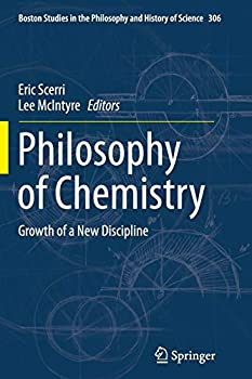 Philosophy of Chemistry  Growth of a New Discipline  Boston Studies in the Philosophy and History of Science 306