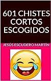 601 CHISTES CORTOS ESCOGIDOS