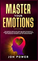 Master Your Emotions: The Essential Guide on Self Help and Dark Psychology to Overcome Negativity and Anxiety. Improve Your Social Skills with Persuasion Techniques and Stop Procrastinating