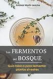 Los Fermentos del Bosque: Guía básica para fermentar plantas silvestres